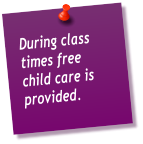 During class times free child care is provided.